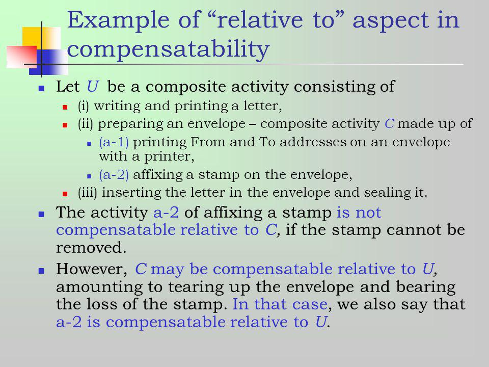 Example of relative to aspect in compensatability Let U be a composite activity consisting of (i) writing and printing a letter, (ii) preparing an env