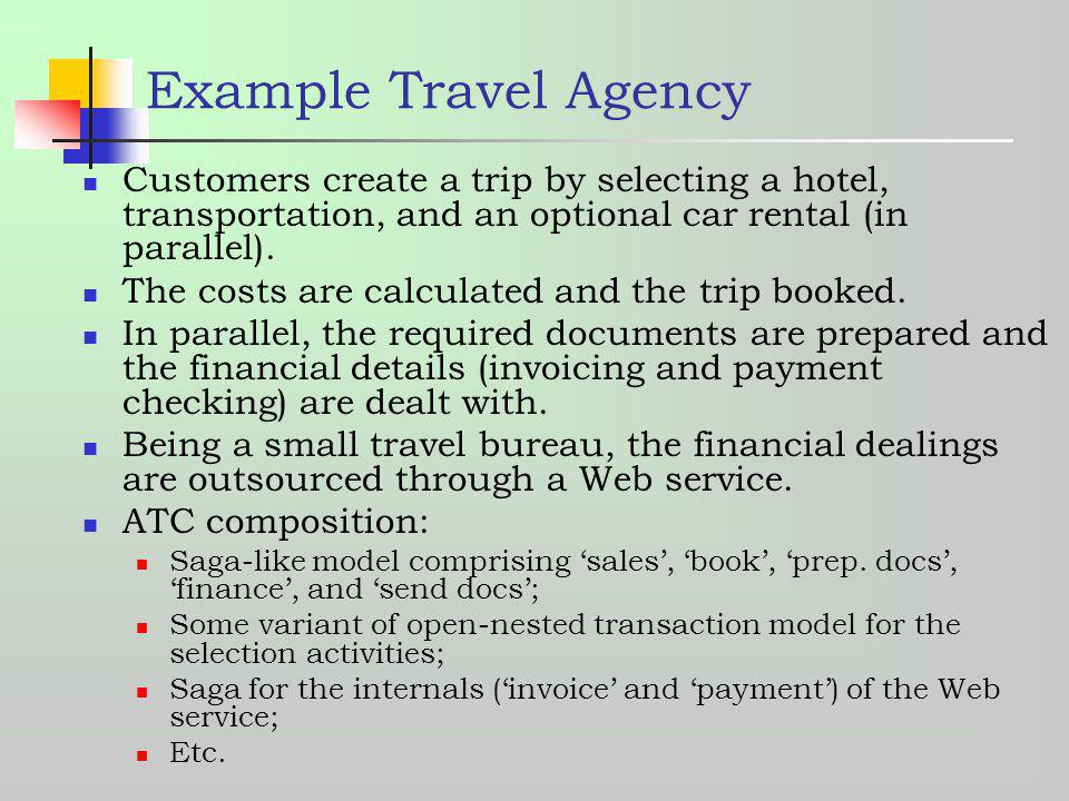 Example Travel Agency Customers create a trip by selecting a hotel, transportation, and an optional car rental (in parallel). The costs are calculated