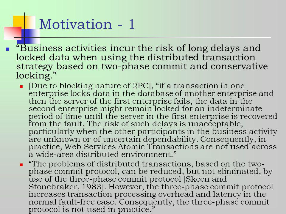Motivation - 1 Business activities incur the risk of long delays and locked data when using the distributed transaction strategy based on two-phase co