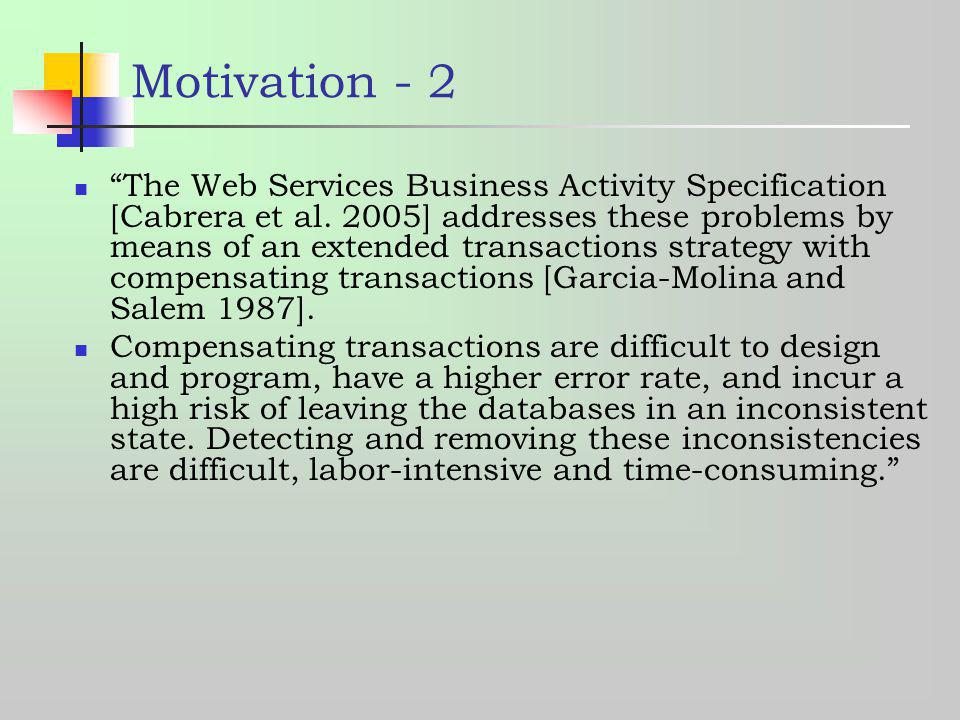 Motivation - 2 The Web Services Business Activity Specification [Cabrera et al. 2005] addresses these problems by means of an extended transactions st
