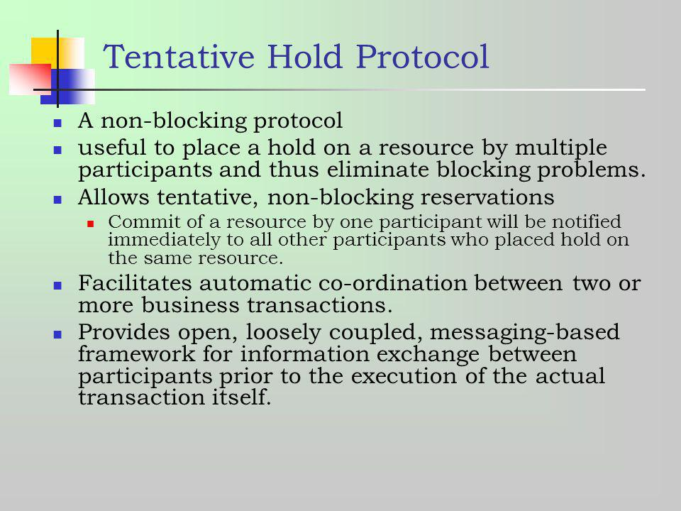 Tentative Hold Protocol A non-blocking protocol useful to place a hold on a resource by multiple participants and thus eliminate blocking problems. Al