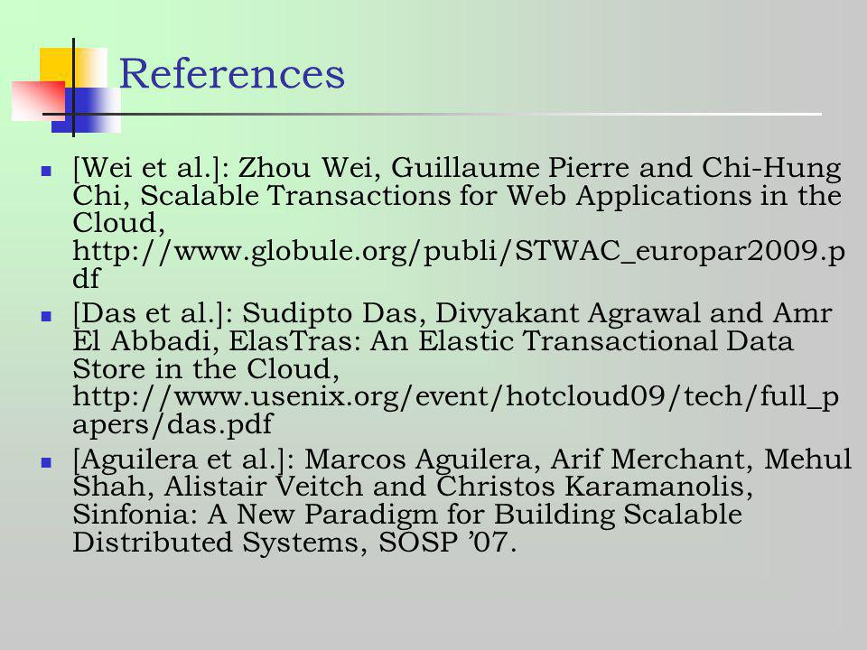 References [Wei et al.]: Zhou Wei, Guillaume Pierre and Chi-Hung Chi, Scalable Transactions for Web Applications in the Cloud, http://www.globule.org/
