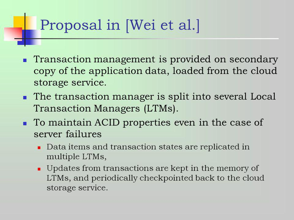 Proposal in [Wei et al.] Transaction management is provided on secondary copy of the application data, loaded from the cloud storage service. The tran