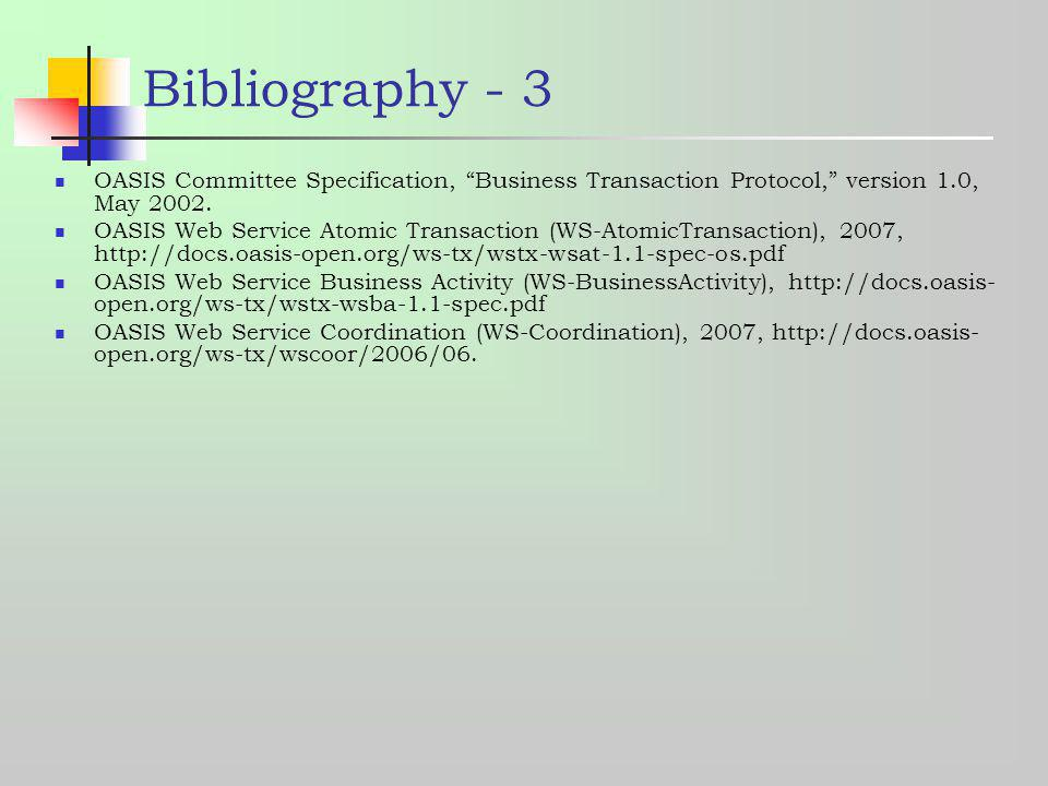 Bibliography - 3 OASIS Committee Specification, Business Transaction Protocol, version 1.0, May 2002. OASIS Web Service Atomic Transaction (WS-AtomicT