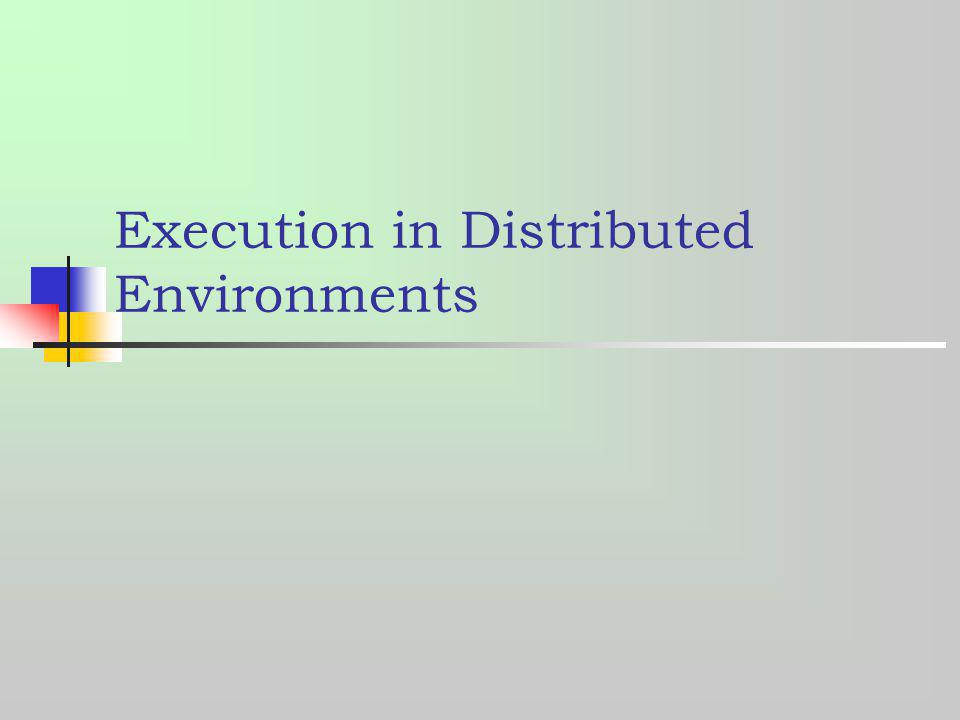 Execution in Distributed Environments
