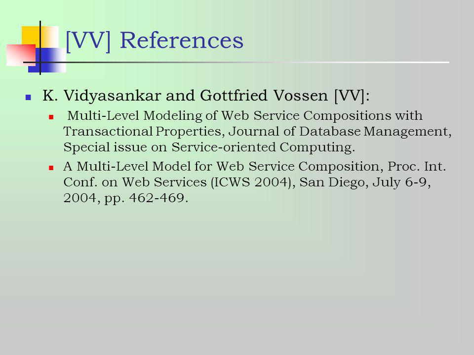 [VV] References K. Vidyasankar and Gottfried Vossen [VV]: Multi-Level Modeling of Web Service Compositions with Transactional Properties, Journal of D