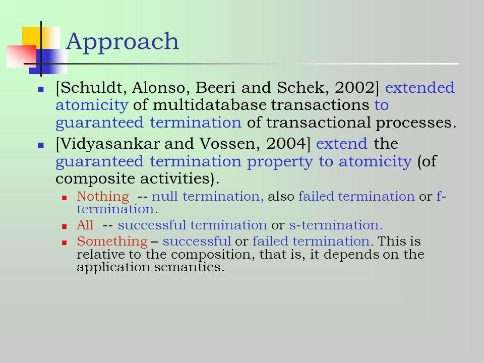 Approach [Schuldt, Alonso, Beeri and Schek, 2002] extended atomicity of multidatabase transactions to guaranteed termination of transactional processe