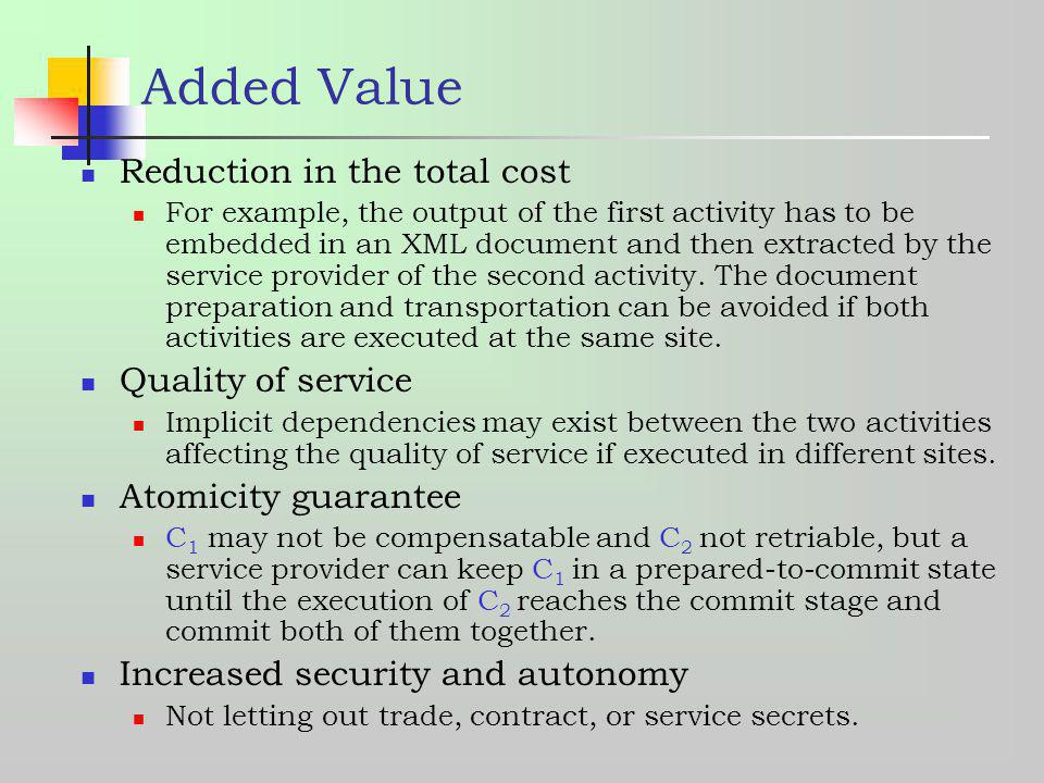 Added Value Reduction in the total cost For example, the output of the first activity has to be embedded in an XML document and then extracted by the