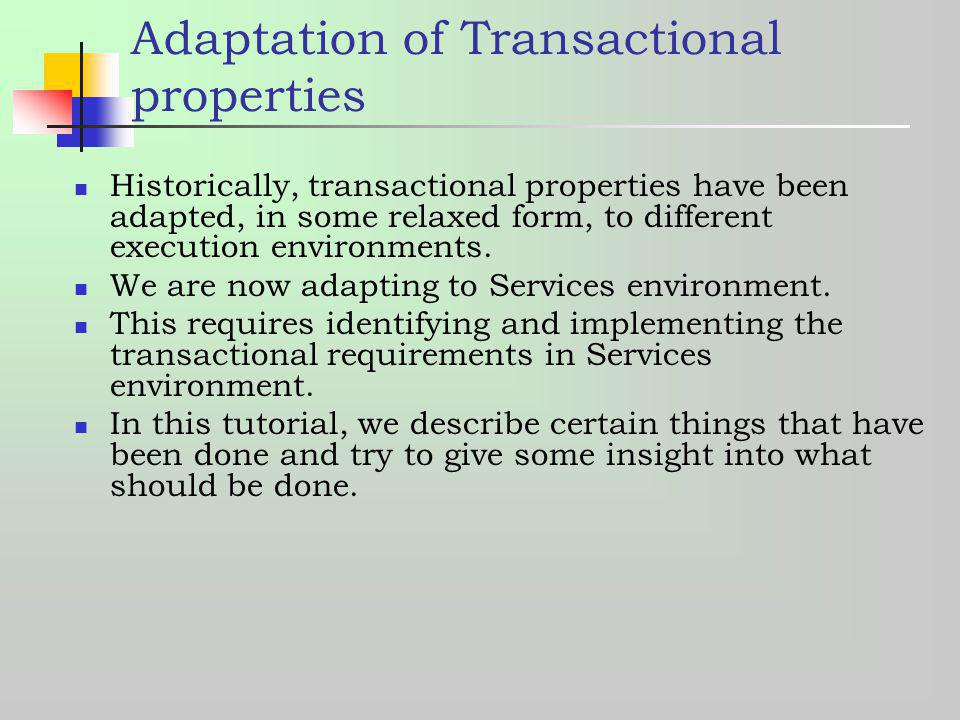 Adaptation of Transactional properties Historically, transactional properties have been adapted, in some relaxed form, to different execution environm