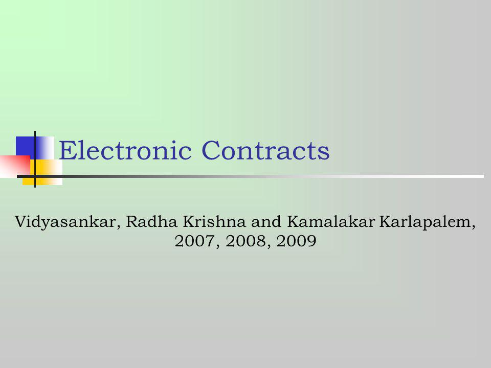 Electronic Contracts Vidyasankar, Radha Krishna and Kamalakar Karlapalem, 2007, 2008, 2009