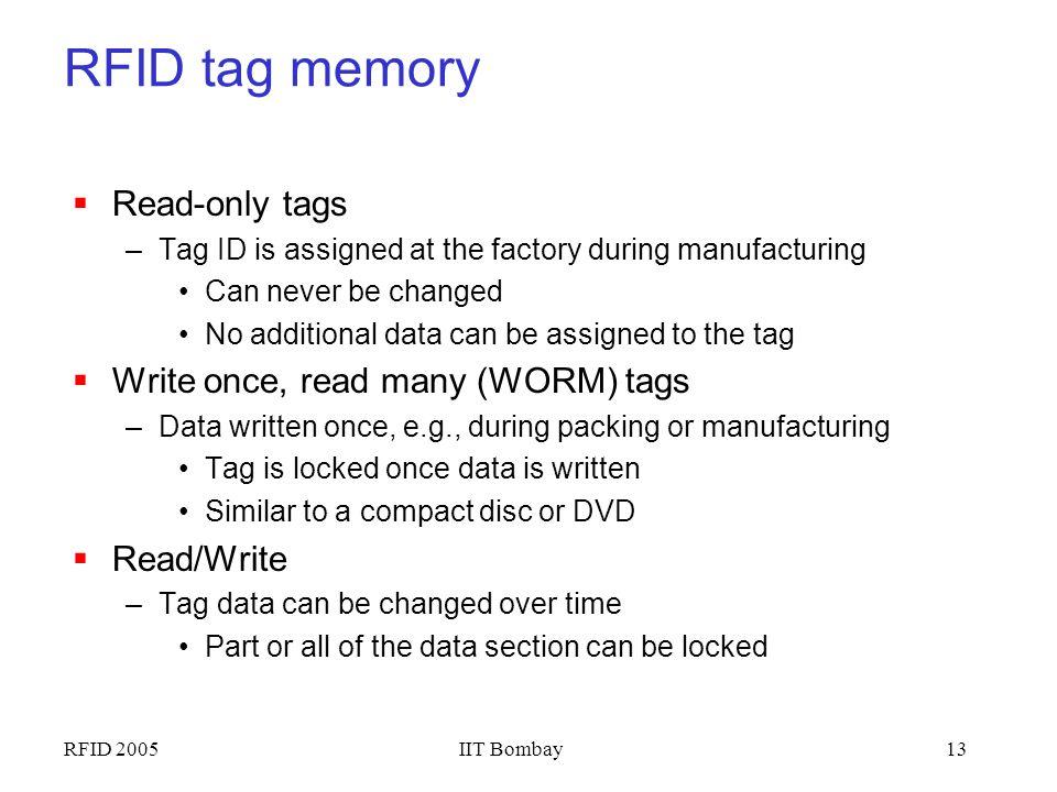RFID 2005IIT Bombay12 Tag block diagram Antenna Power Supply Tx Modulator Rx Demodulator Control Logic (Finite State machine) Memory Cells Tag Integra