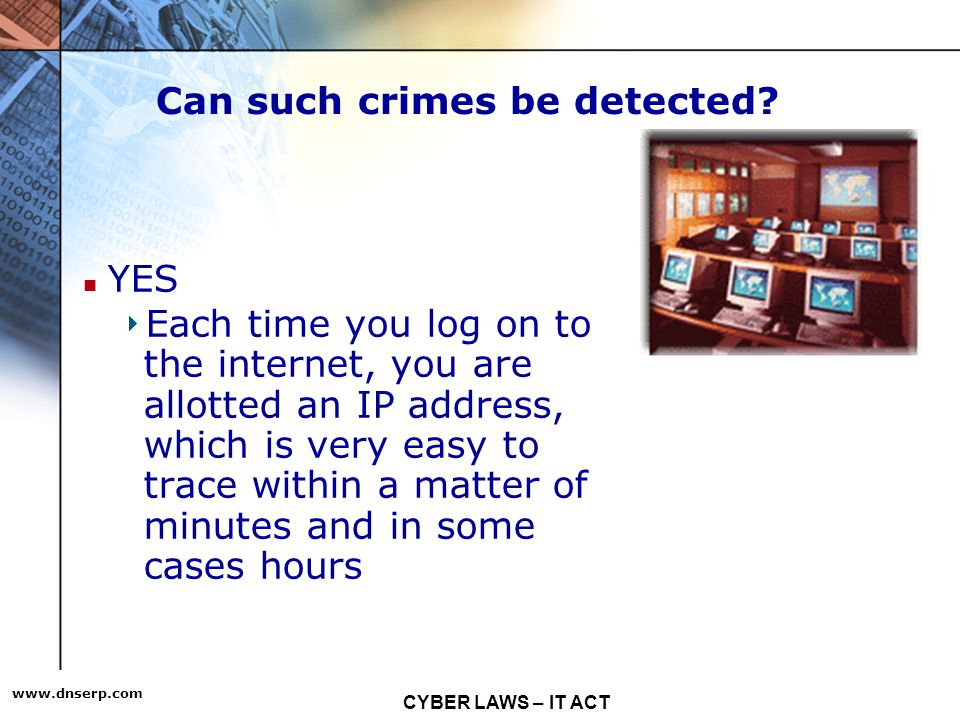 CYBER LAWS – IT ACT   Can such crimes be detected.