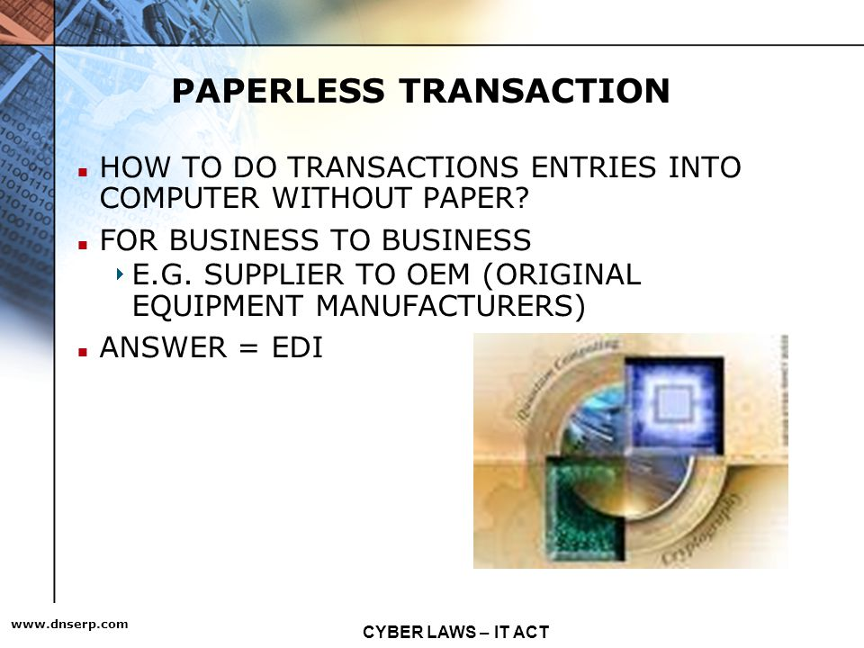 CYBER LAWS – IT ACT   2 PAPERLESS TRANSACTION HOW TO DO TRANSACTIONS ENTRIES INTO COMPUTER WITHOUT PAPER.