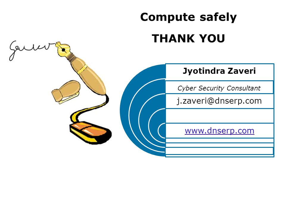 Jyotindra Zaveri Cyber Security Consultant   Compute safely THANK YOU