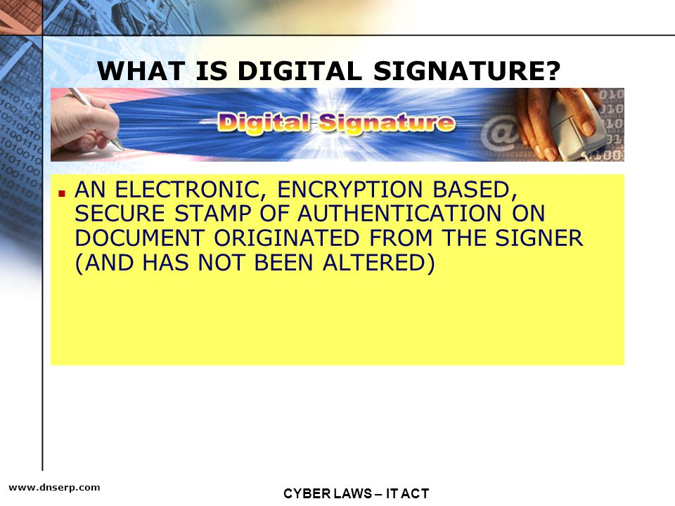 CYBER LAWS – IT ACT   6 WHAT IS DIGITAL SIGNATURE.