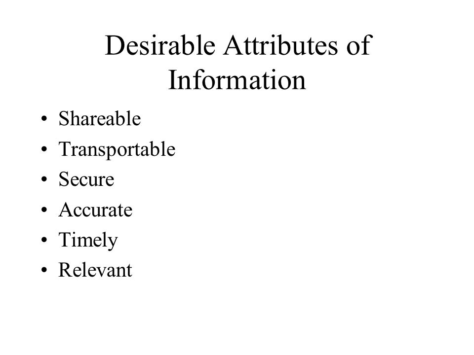 Desirable Attributes of Information Shareable Transportable Secure Accurate Timely Relevant