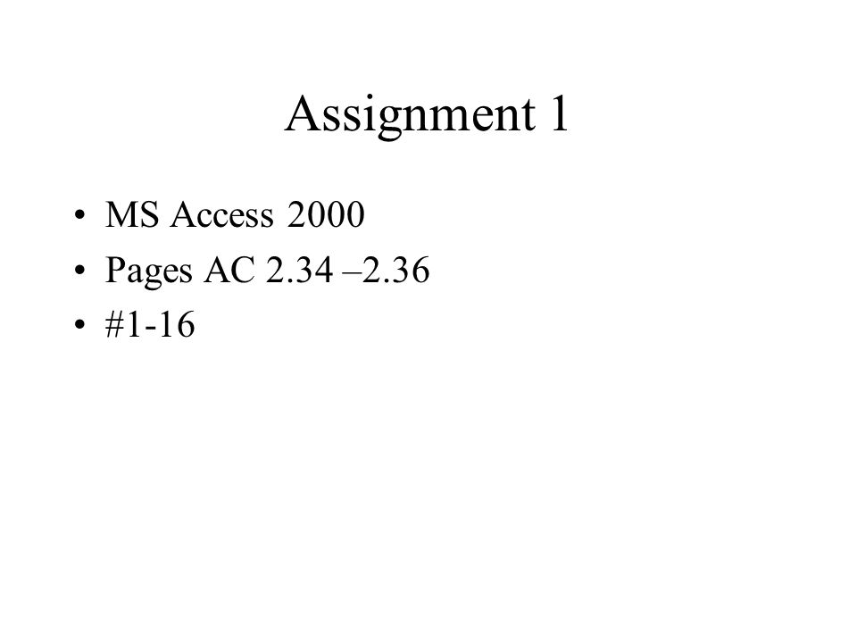 Assignment 1 MS Access 2000 Pages AC 2.34 –2.36 #1-16