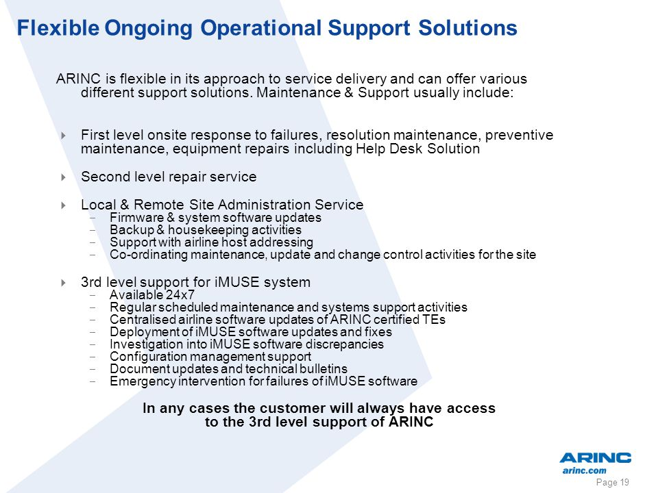 Page 19 Flexible Ongoing Operational Support Solutions ARINC is flexible in its approach to service delivery and can offer various different support s