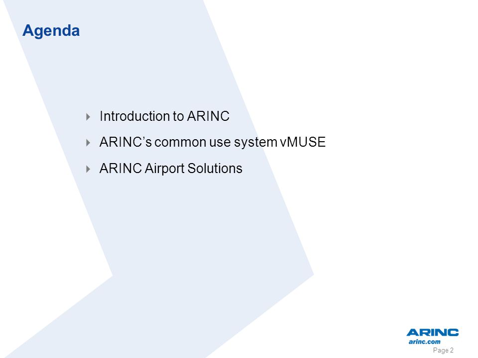 Page 2 Agenda Introduction to ARINC ARINCs common use system vMUSE ARINC Airport Solutions