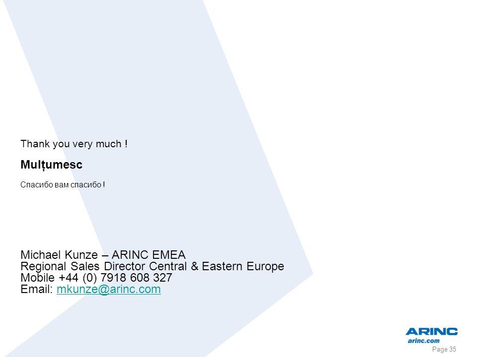 Page 35 Thank you very much ! Mulţumesc Спасибо вам спасибо ! Michael Kunze – ARINC EMEA Regional Sales Director Central & Eastern Europe Mobile +44 (