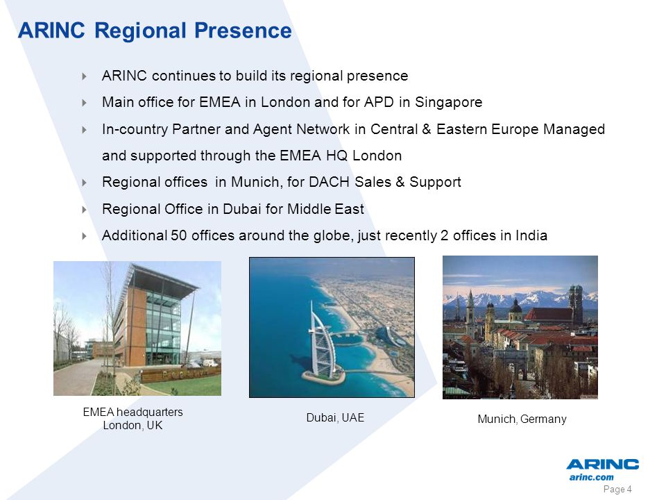 Page 4 EMEA headquarters London, UK Munich, Germany ARINC continues to build its regional presence Main office for EMEA in London and for APD in Singa