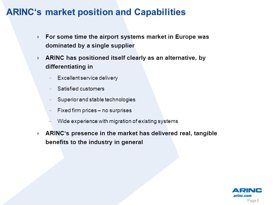 Page 6 ARINCs market position and Capabilities For some time the airport systems market in Europe was dominated by a single supplier ARINC has positio