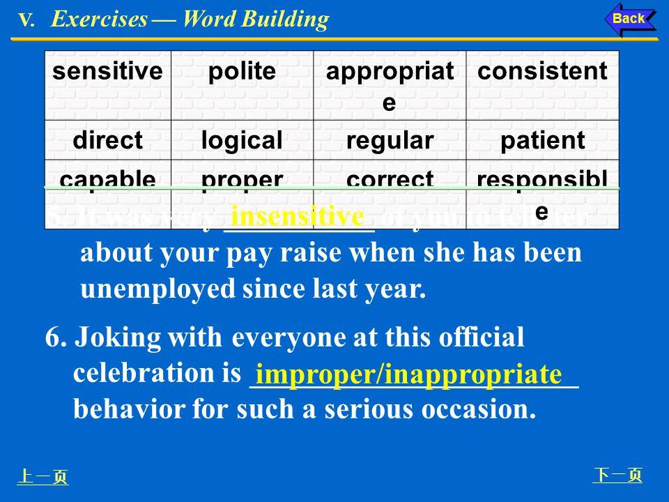 V. Exercises Word Building sensitivepoliteappropriat e consistent directlogicalregularpatient capablepropercorrectresponsibl e 3. An exchange of views