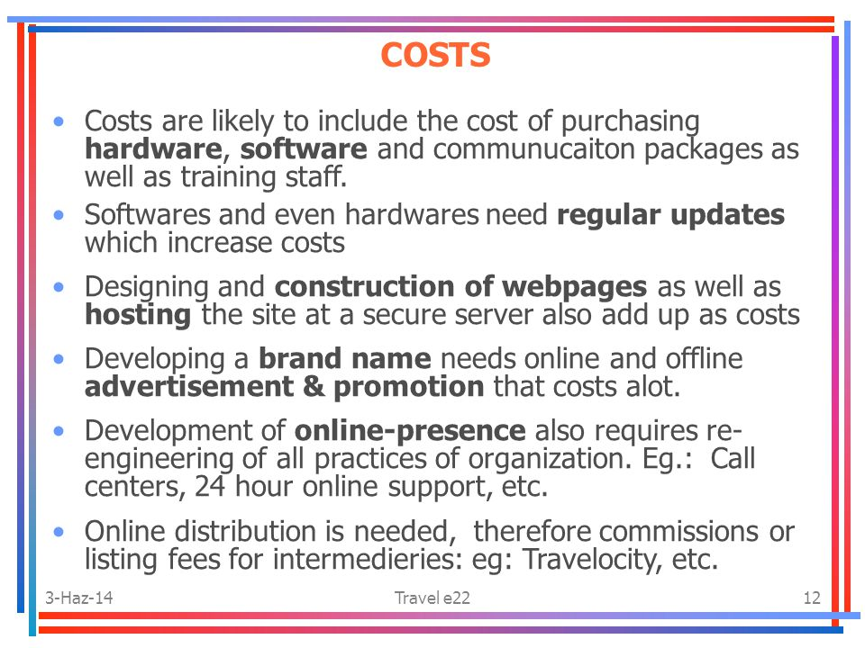3-Haz-14Travel e2212 Costs are likely to include the cost of purchasing hardware, software and communucaiton packages as well as training staff.