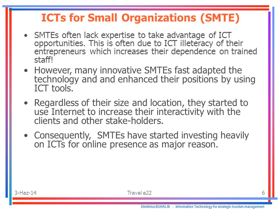 3-Haz-14Travel e226 Dimitrios BUHALIS - Information Technology for strategic tourism management SMTEs often lack expertise to take advantage of ICT opportunities.