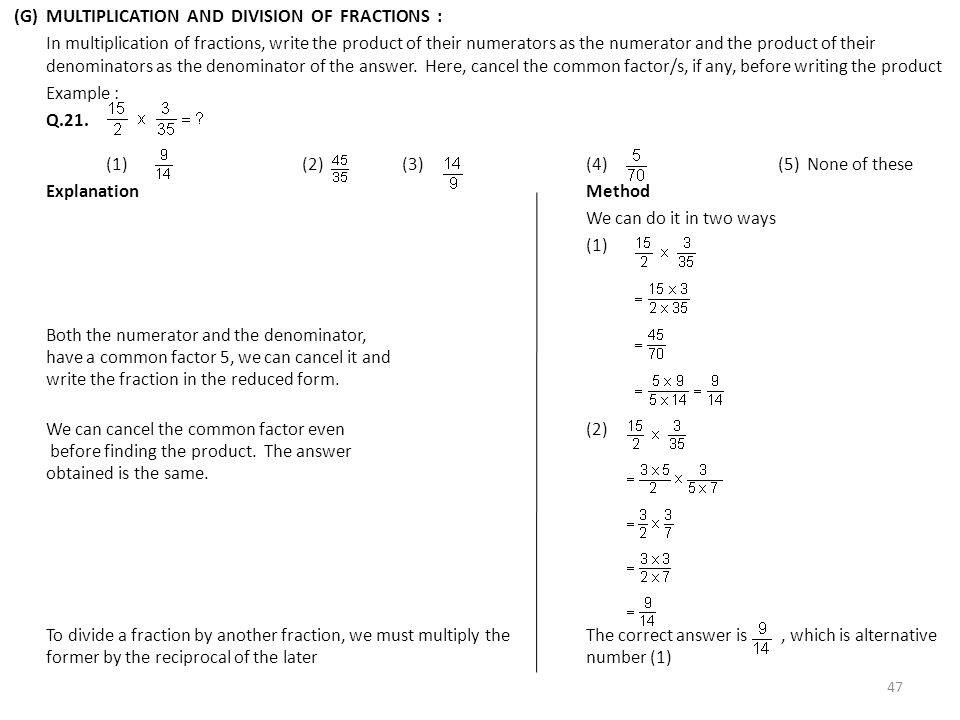 (G)MULTIPLICATION AND DIVISION OF FRACTIONS : In multiplication of fractions, write the product of their numerators as the numerator and the product o