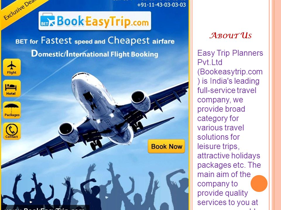 Easy Trip Planners Pvt.Ltd (Bookeasytrip.com ) is India's leading full-service travel company, we provide broad category for various travel solutions
