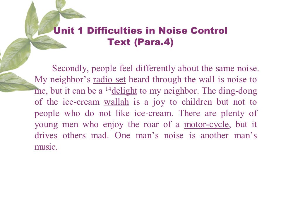 Unit 1 Difficulties in Noise Control Text (Para.4) Secondly, people feel differently about the same noise.