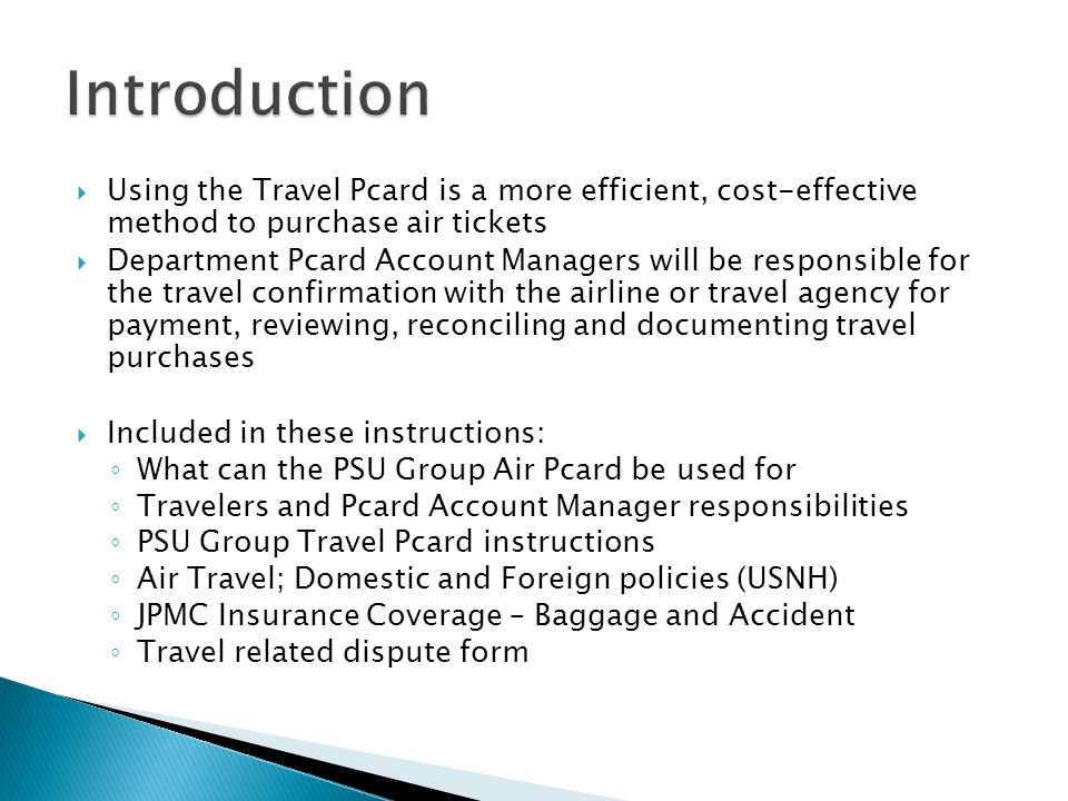 Using the Travel Pcard is a more efficient, cost-effective method to purchase air tickets Department Pcard Account Managers will be responsible for th
