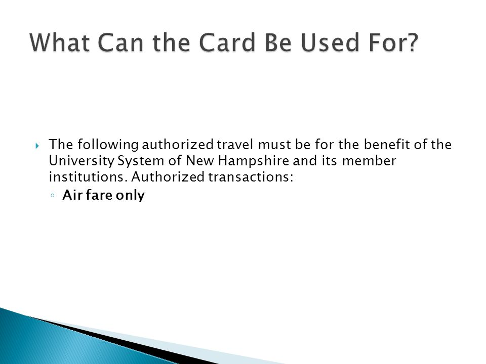 The following authorized travel must be for the benefit of the University System of New Hampshire and its member institutions. Authorized transactions