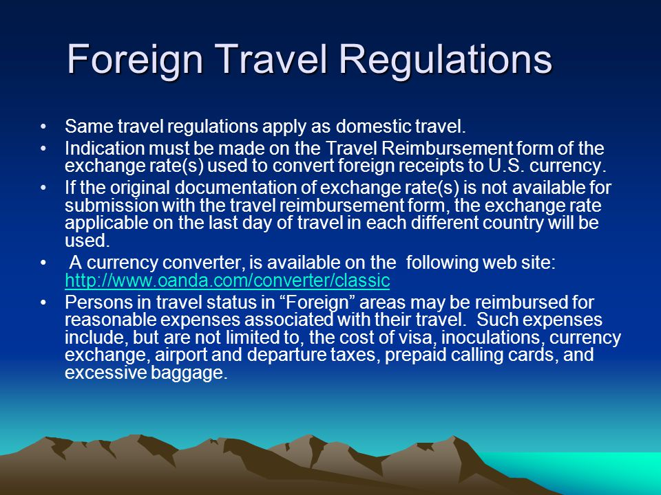 Foreign Travel Regulations Same travel regulations apply as domestic travel.