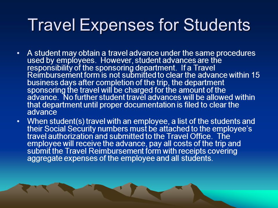 Travel Expenses for Students A student may obtain a travel advance under the same procedures used by employees. However, student advances are the resp