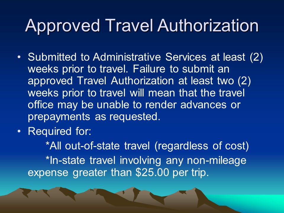 Approved Travel Authorization Submitted to Administrative Services at least (2) weeks prior to travel.