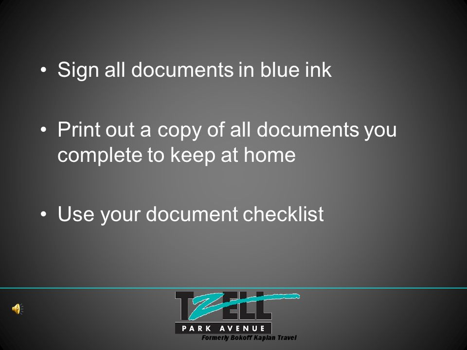 Sign all documents in blue ink Print out a copy of all documents you complete to keep at home Use your document checklist