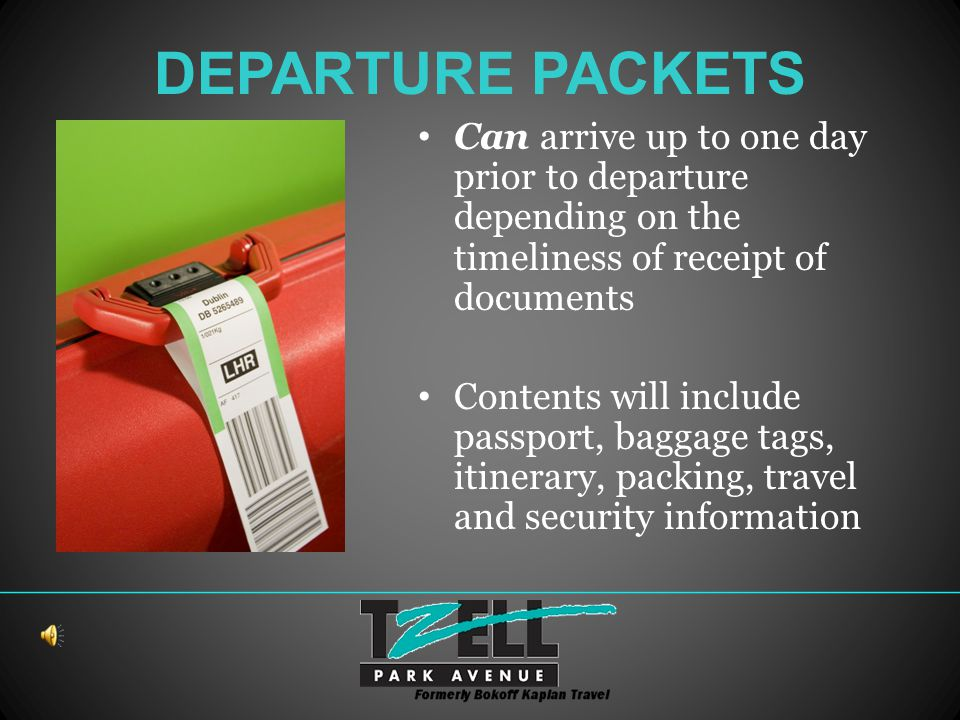 DEPARTURE PACKETS Can arrive up to one day prior to departure depending on the timeliness of receipt of documents Contents will include passport, baggage tags, itinerary, packing, travel and security information