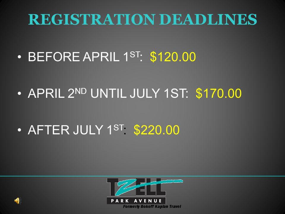 REGISTRATION DEADLINES BEFORE APRIL 1 ST : $120.00 APRIL 2 ND UNTIL JULY 1ST: $170.00 AFTER JULY 1 ST : $220.00