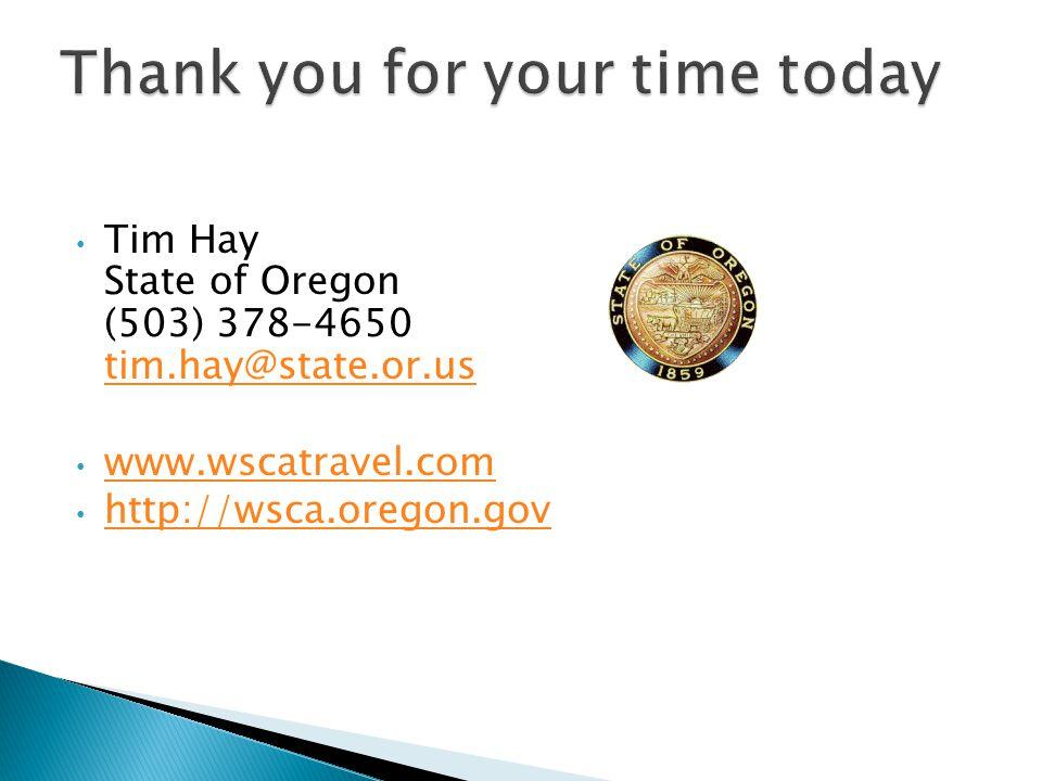 Tim Hay State of Oregon (503) 378-4650 tim.hay@state.or.us tim.hay@state.or.us www.wscatravel.com http://wsca.oregon.gov