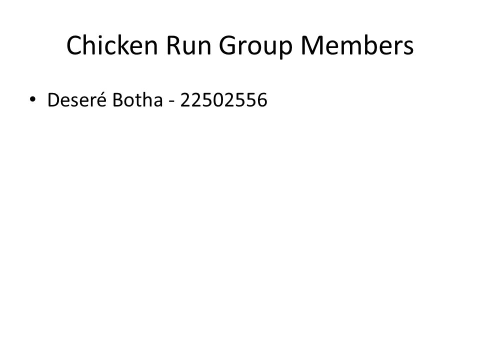 Chicken Run Group Members Deseré Botha - 22502556