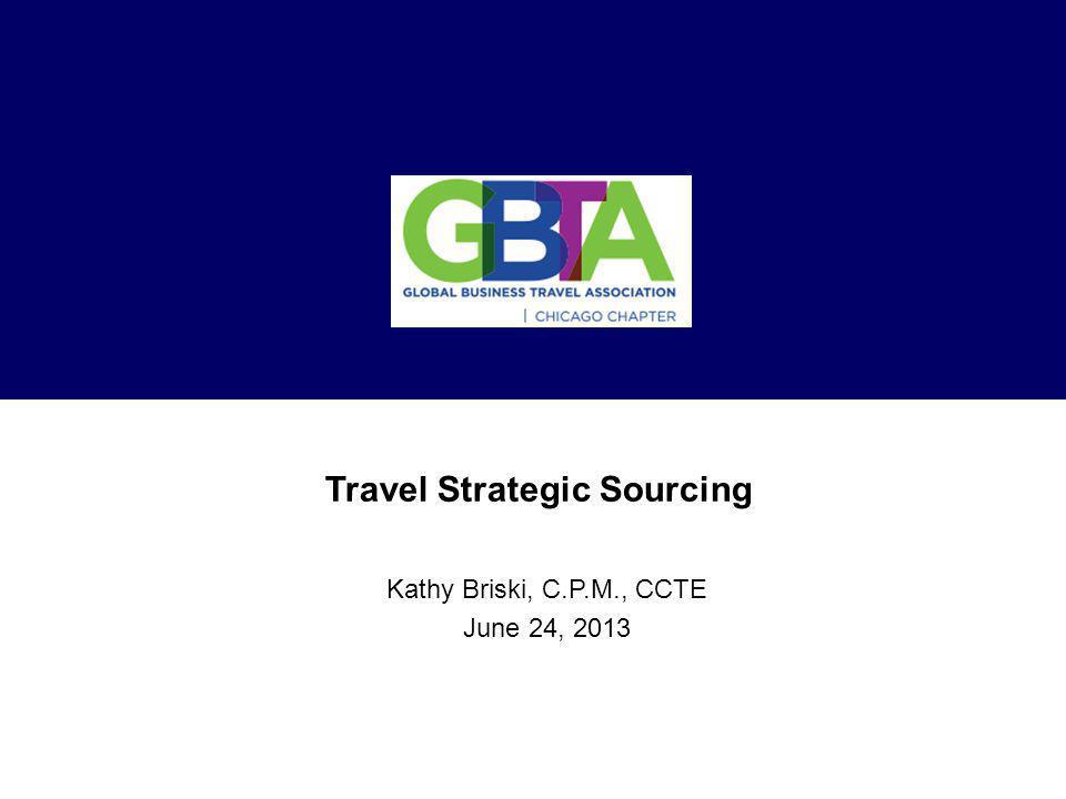 Travel Strategic Sourcing Kathy Briski, C.P.M., CCTE June 24, 2013