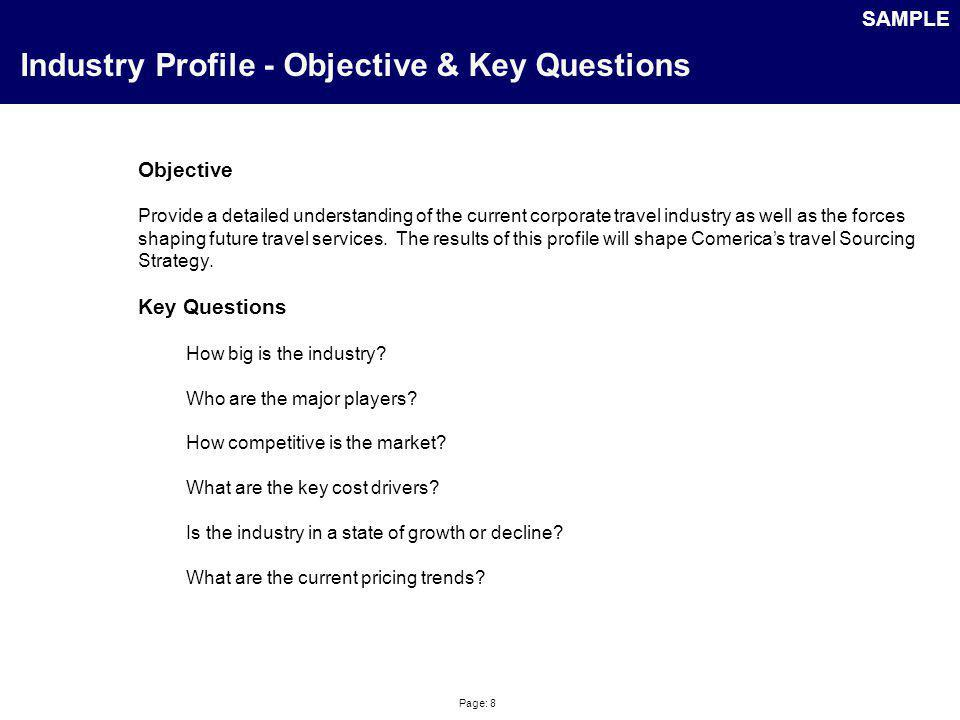 Page: 8 Industry Profile - Objective & Key Questions Objective Provide a detailed understanding of the current corporate travel industry as well as th