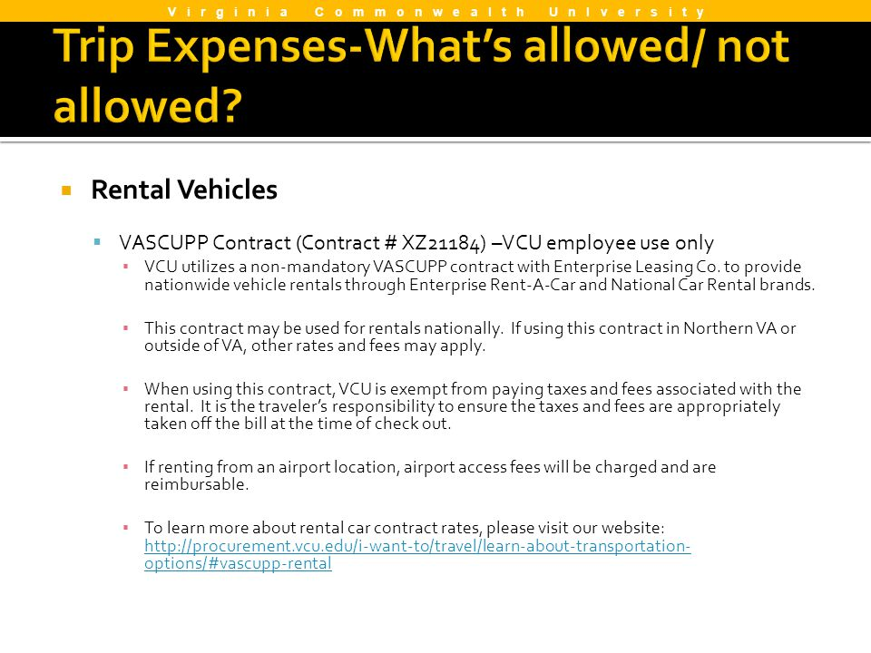 Rental Vehicles VASCUPP Contract (Contract # XZ21184) –VCU employee use only VCU utilizes a non-mandatory VASCUPP contract with Enterprise Leasing Co.