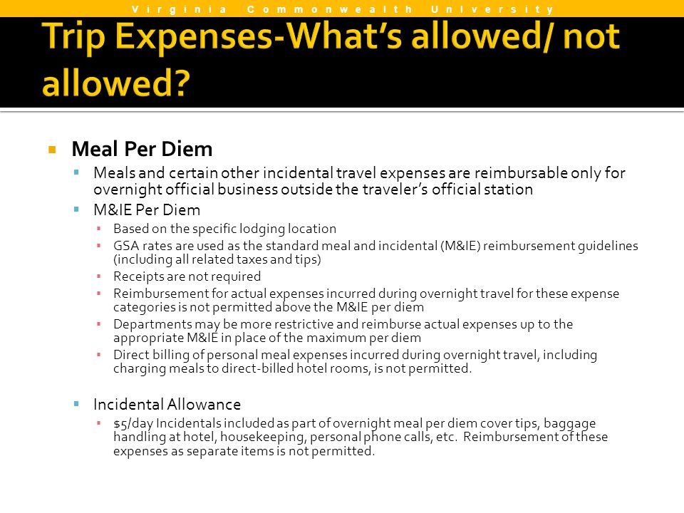 Meal Per Diem Meals and certain other incidental travel expenses are reimbursable only for overnight official business outside the travelers official