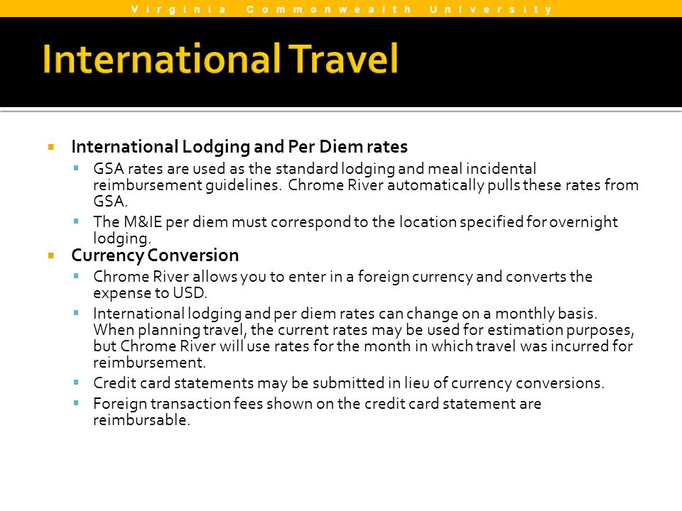 International Lodging and Per Diem rates GSA rates are used as the standard lodging and meal incidental reimbursement guidelines. Chrome River automat