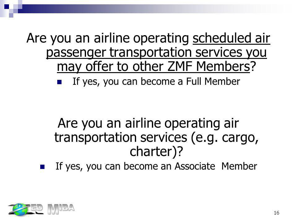 Are you an airline operating scheduled air passenger transportation services you may offer to other ZMF Members? If yes, you can become a Full Member