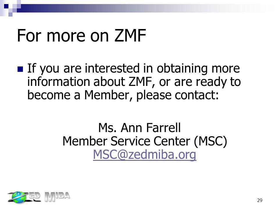 For more on ZMF If you are interested in obtaining more information about ZMF, or are ready to become a Member, please contact: Ms. Ann Farrell Member