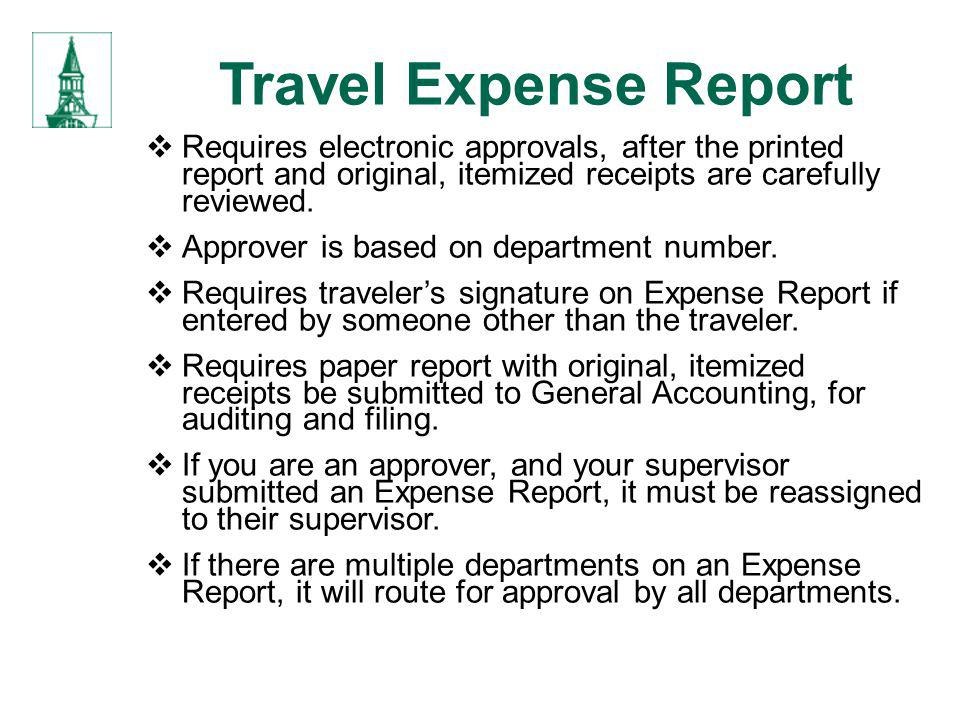 Travel Expense Report Requires electronic approvals, after the printed report and original, itemized receipts are carefully reviewed. Approver is base